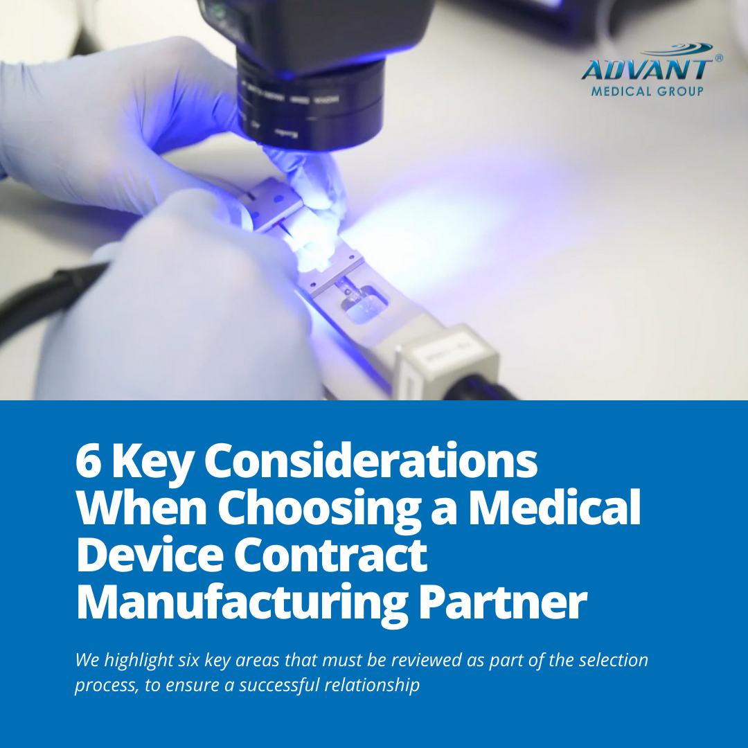 6 key considerations when choosing a medical device contract manufacturing partner